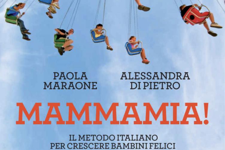Mammamia! Il metodo tutto italiano per crescere bambini felici
