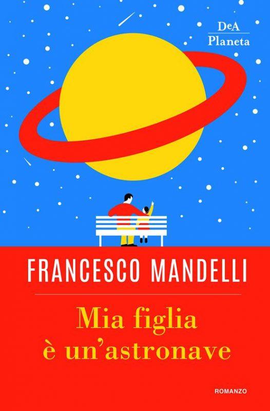 libro francesco mandelli mia figlia e un astronave