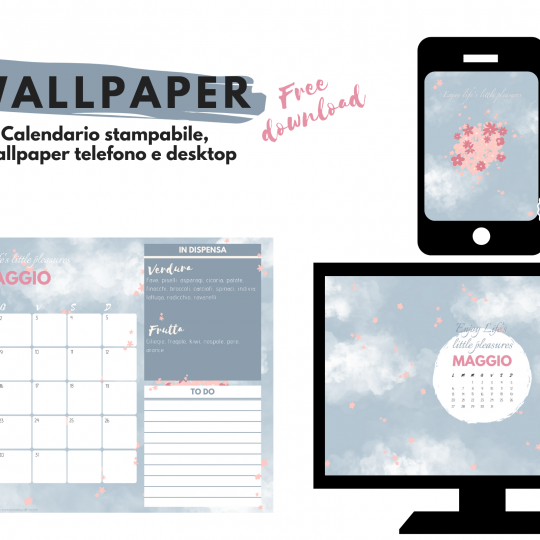 Wallpaper. Sfondi gratuiti per pc, tablet, smartphone e il calendario stampabile di maggio!